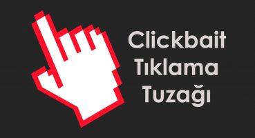 Haber Sitelerini Sürekli Yaptığı Clickbait Tık Tuzağı