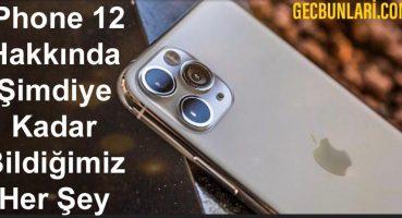 İphone 12 Çıkış Tarihi ve Fiyatı Ne Olacak? İphone 12 Hakkında Şimdiye Kadar Bildiğimiz Her Şey